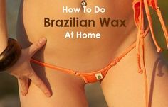 How To Do A Brazilian Wax Yourself At Home In 12 Simple Steps Brazilian wax makes every women feel so soft and sexy, attractive and confident. Brazilian Wax At Home, Brazilian Waxing Diy, At Home Waxing, French Beauty Secrets, Beauty Tips, Beauty Hacks, Waxing Tips, Skin Care Remedies, Redheads