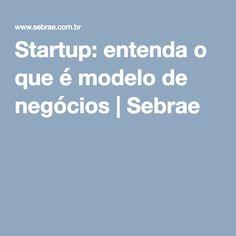 Startup: entenda o que é modelo de negócios   Sebrae