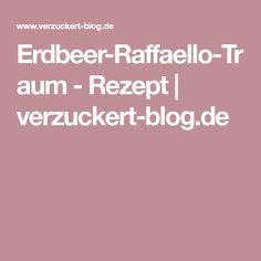 Erdbeer-Raffaello-Traum - Rezept   verzuckert-blog.de