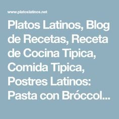 Platos Latinos, Blog de Recetas, Receta de Cocina Tipica, Comida Tipica, Postres Latinos: Pasta con Bróccoli - Recetas Saludables de SurAmerica
