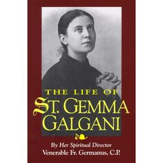 Inspiring book about the Life of St. Gemma Galgani, a mystic, stigmatist, and zealot for souls in Purgatory.