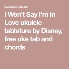 I Won't Say I'm In Love ukulele tablature by Disney, free uke tab and chords Ukulele Chords Disney, Guitar Chords For Songs, Music Chords, Guitar Songs, Ukulele Songs Popular, Musical Theatre Songs, Ukulele Tabs, Disney Songs, Im In Love