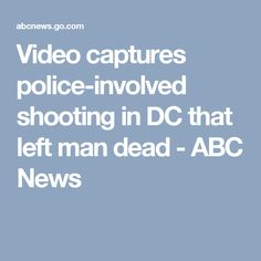 Video captures police-involved shooting in DC that left man dead - ABC News