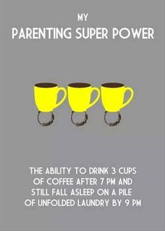 My parenting super power. The ability to drink 3 cups of coffee after 7PM and still fall asleep on a pile of unfolded laundry by 9PM #quote #ouders