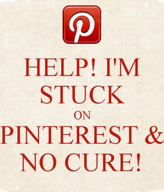 Help! I'm stuck on Pinterest & No cure! http://www.keepcalm-o-matic.co.uk/p/help-i-m-stuck-on-pinterest-no-cure/