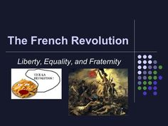 The French Revolution Liberty, Equality, and Fraternity.> French Revolution, Fraternity, Equality, Liberty, Social Equality, Political Freedom, Freedom