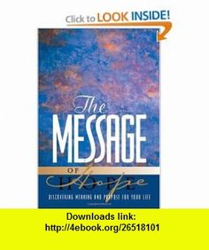 The Message of Hope Discover Meaning and Purpose for Your Life (9781576832936) Eugene H. Peterson , ISBN-10: 1576832937  , ISBN-13: 978-1576832936 ,  , tutorials , pdf , ebook , torrent , downloads , rapidshare , filesonic , hotfile , megaupload , fileserve