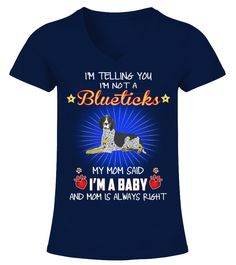 My Mom Said A Blueticks Baby  #gift #idea #shirt #image #animal #pet #dog #bestgift #cat #bichon #coffemugs