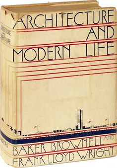 Architecture and Modern Life - art deco book - Baker Brownell & Frank Lloyd Wright