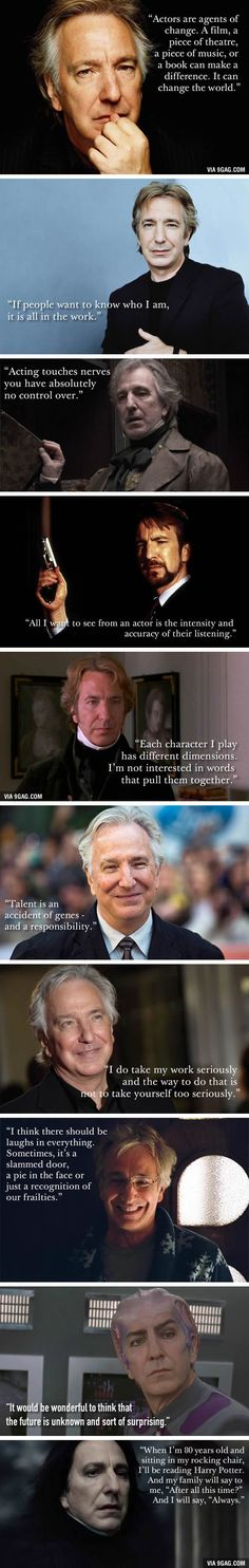 Alan Rickman's Quotes On Life And Acting. RIP, One Of The Best Actors Of Our Time.                                                                                                                                                      More