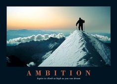 Ambition Climbing the Mountain Peak Motivational Art Print Poster - Funny Motivational Quotes, Great Inspirational Quotes, Ambition, Top 20 Funniest, I Ching, Mountain Climbers, Demotivational Posters, Success, Move Mountains