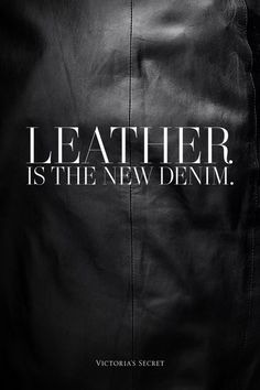 Leather is the new denim. LOVE THIS. Totally sexy! come to be leather
