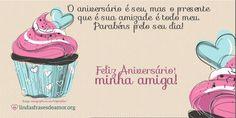 Cartão Cake W: Feliz Aniversário! O aniversário é seu, mas o presente que é sua amizade é todo meu. Parabéns pelo seu dia!   minha amiga! http://www.lindasfrasesdeamor.org/aniversario/amiga