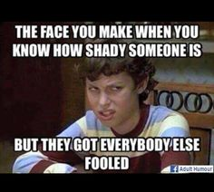 The face you make when you know how shady someone is, but they got everybody else fooled. Funny Quotes, Funny Memes, Jokes, Hilarious Work Memes, Sarcastic Sayings, Quotable Quotes, Just For Laughs, Just For You, Haha Funny