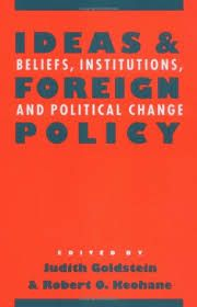 Ideas and foreign policy : beliefs, institutions, and political change / edited by Judith Goldstein and Robert O. Keohane