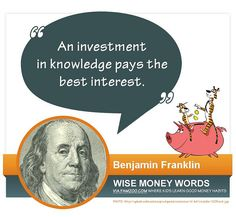 """An investment in knowledge pays the best interest."" --Benjamin Franklin 
