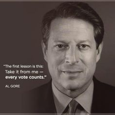 """The first lesson is this: Take it from me -- every vote counts."" --Al Gore"