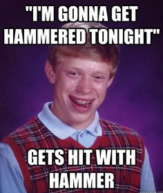 bad luck brian. I just laughed for like a whole minute! Lol I'm tired....