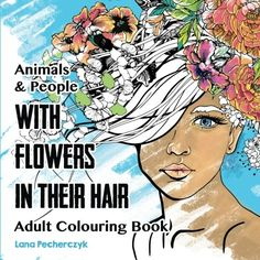 Animals & People With Flowers in Their Hair: Adult Colouring Book by Lana Pecherczyk http://www.amazon.com/dp/0994313950/ref=cm_sw_r_pi_dp_5Lw9wb0JG81HY