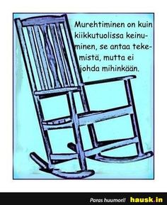 Murehtiminen on kuin kiikkutuolisso... - HAUSK.in Qoutes, Life Quotes, Truth Of Life, Printable Planner, Motto, Funny Texts, Wise Words, Spirituality, Positivity