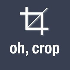 Oh, Crop, it's Friday! A little photo editing humor...  