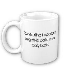 Hmmmm, I can relate.  What We Should Call Grad School Mug