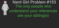 Nerd Girl Problems #153....  And sometimes not even then....