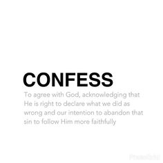 One aspect of confessing our sin that I think we forget is the 'reason' we are confessing. A lot of us confess maybe cause we feel guilty at that moment we were caught and forced to confess etc. But biblically speaking the reason for confession should be you accepting your fault and you intending not to go back to that sin so that you can please God better. You don't confess today and go and commit the same sin tomorrow the bible describes such a person as a dog who goes back to its vomit…