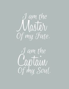 INVICTUS - I Am The Master Of My Fate.  I Am The Captain Of My Soul -