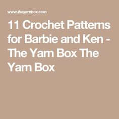 11 Crochet Patterns for Barbie and Ken - The Yarn Box The Yarn Box