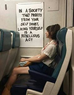 Image result for in a society that profits from self doubt liking yourself is a rebelious act