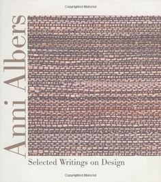 Anni Albers: Selected Writings on Design by Anni Albers
