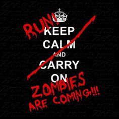 Keep Calm Carry On  Run Zombies Are Coming by zedszombieranch, $20.00