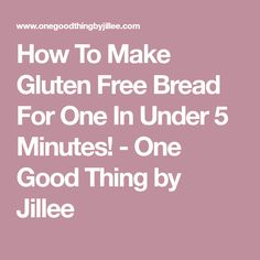 How To Make Gluten Free Bread For One In Under 5 Minutes! - One Good Thing by Jillee