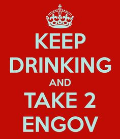 Keep drinking and take 2 EnGov
