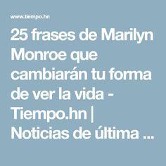 25 frases de Marilyn Monroe que cambiarán tu forma de ver la vida - Tiempo.hn | Noticias de última hora y sucesos de Honduras. Deportes, Ciencia y Entretenimiento en general.
