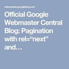 "Official Google Webmaster Central Blog: Pagination with rel=""next"" and…"
