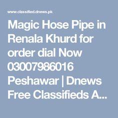 Magic Hose Pipe in Renala Khurd for order dial Now 03007986016 Peshawar | Dnews Free Classifieds Ads in Pakistan, UAE, Dubai, Saudi Arabia, India