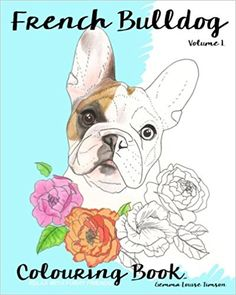 French Bulldog Colouring Book.: Relax with furry friends (Frenchies) (Volume 1): Gemma Louise Timson: 9781533317797: Amazon.com: Books