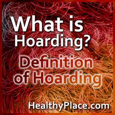 What is Hoarding? Definition of Hoarding | Learn about hoarding and the classic hoarding definition. Read trusted info about how experts define hoarding and hoarding disease.