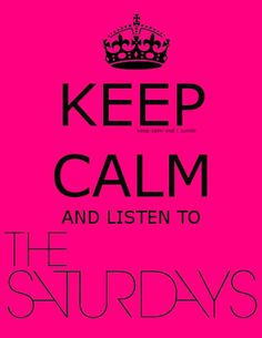 Keep Calm And Listen To The Saturday's