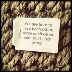 We are here to love each other, serve each other, and uplift each other.