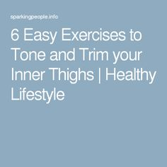 6 Easy Exercises to Tone and Trim your Inner Thighs | Healthy Lifestyle