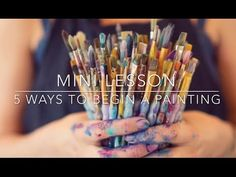 Mini Lesson: 5 Ways to Begin a Painting - YouTube