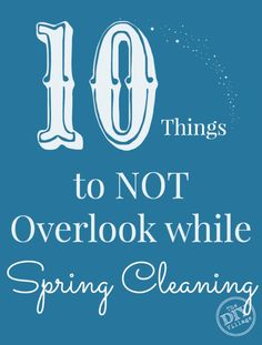 10 Things to NOT Overlook while Spring Cleaning - The DIY Village