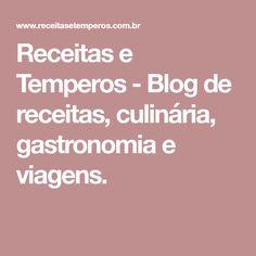 Receitas e Temperos - Blog de receitas, culinária, gastronomia e viagens.