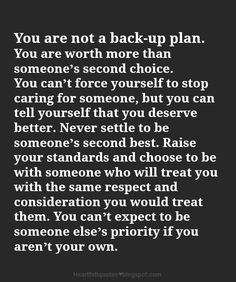 You are not a back-up plan. You are worth more than someone's second choice.