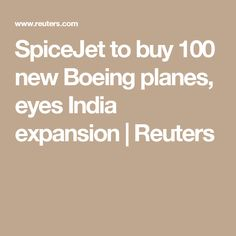 SpiceJet to buy 100 new Boeing planes, eyes India expansion | Reuters
