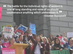 """""""The battle for the individual rights of women is one of long standing and none of us should countenance anything which undermines it."""" - Eleanor Roosevelt"""