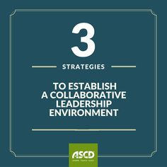 Principals, try these three strategies for establishing a collaborative leadership environment within your school.
